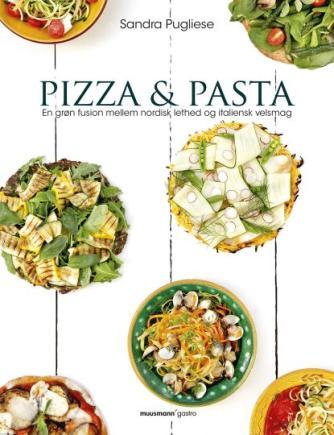 Sandra Pugliese: Pizza & pasta : en grøn fusion mellem nordisk lethed og italiensk velsmag